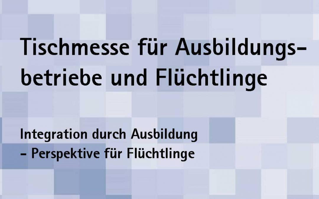Tischmesse für Ausbildungsbetriebe und Flüchtlinge am Donnerstag, 22. 11. 2018